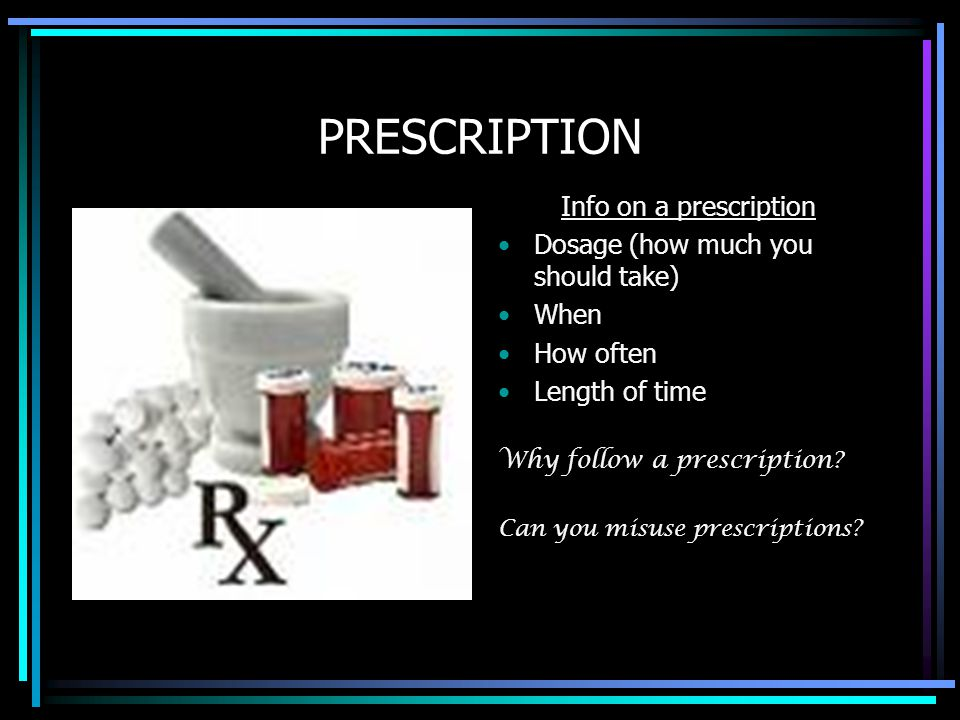 PRESCRIPTION Info on a prescription Dosage (how much you should take)