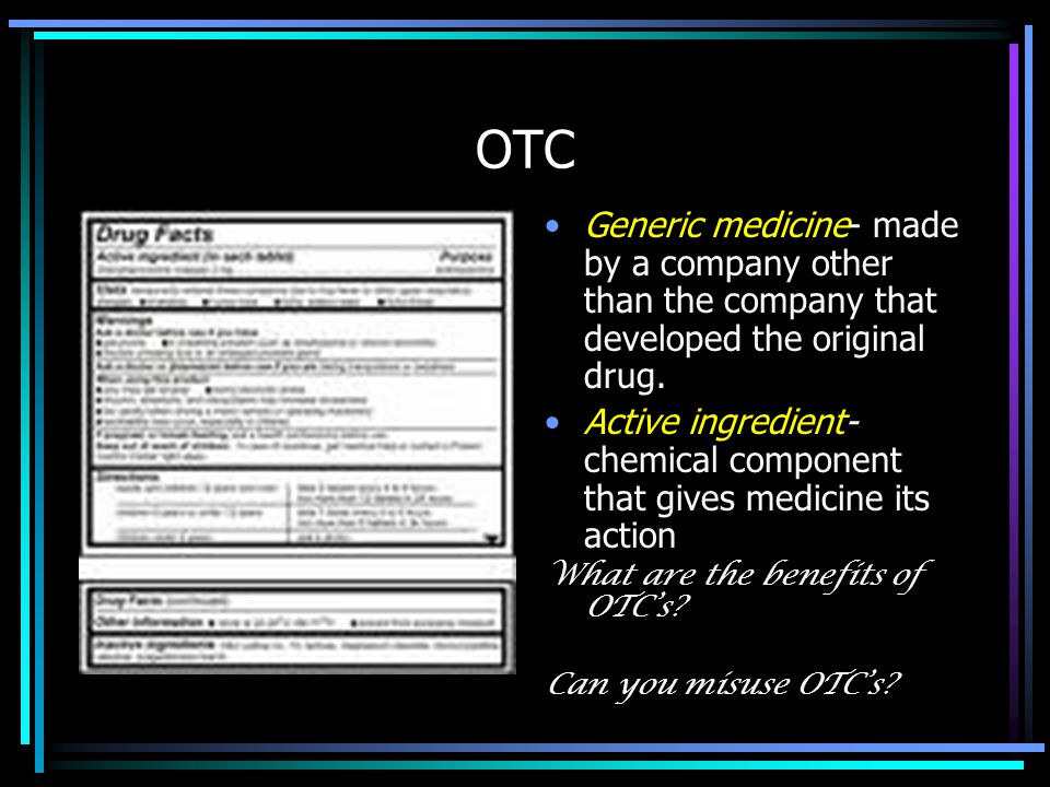 OTC Generic medicine- made by a company other than the company that developed the original drug.