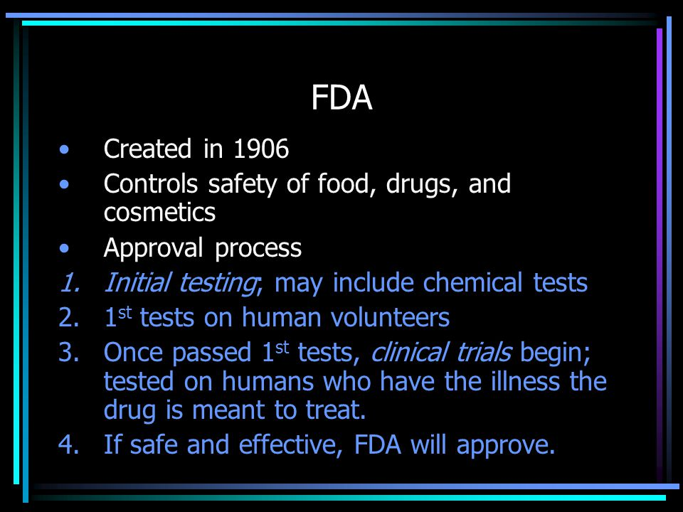 FDA Created in 1906 Controls safety of food, drugs, and cosmetics