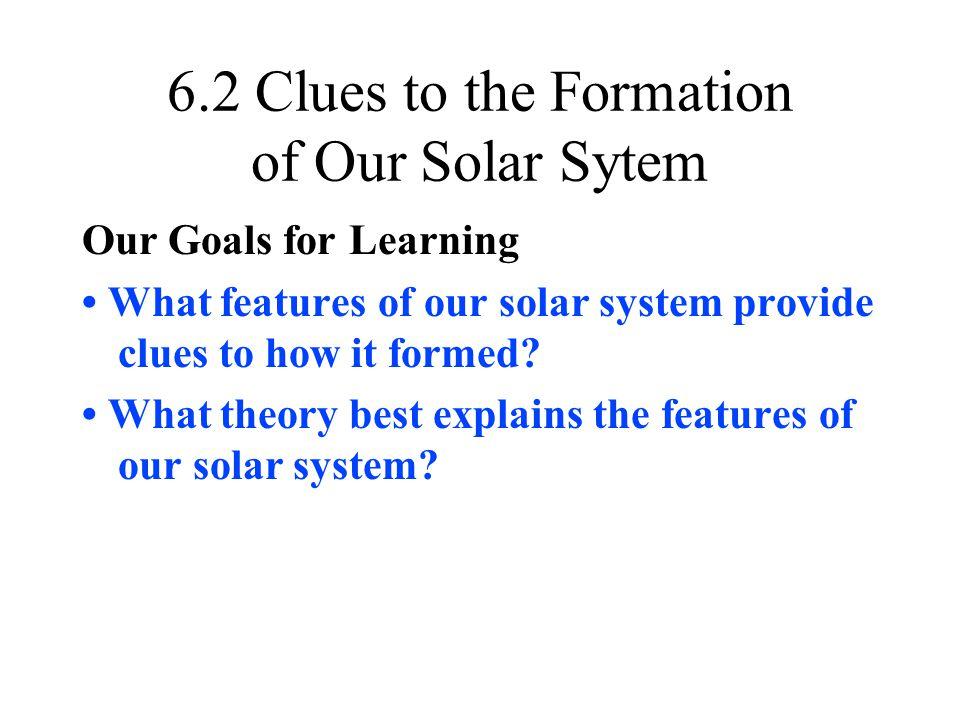 6.2 Clues to the Formation of Our Solar Sytem