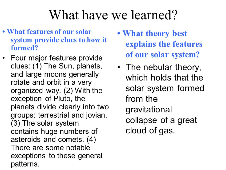 What have we learned • What features of our solar system provide clues to how it formed