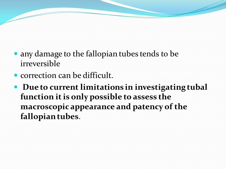 any damage to the fallopian tubes tends to be irreversible