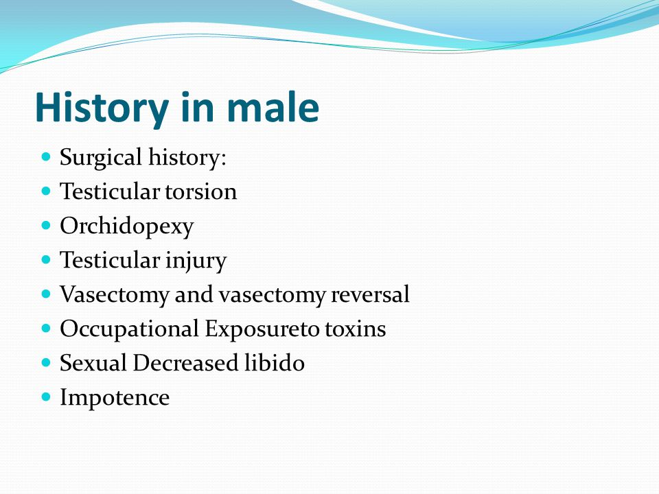 History in male Surgical history: Testicular torsion Orchidopexy