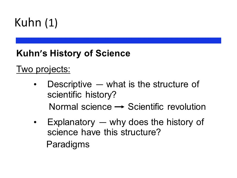 Kuhn (1) Kuhn's History of Science Two projects: