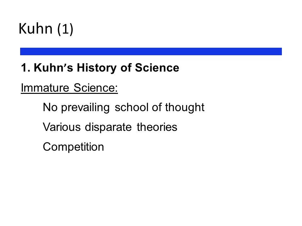 Kuhn (1) 1. Kuhn's History of Science Immature Science: