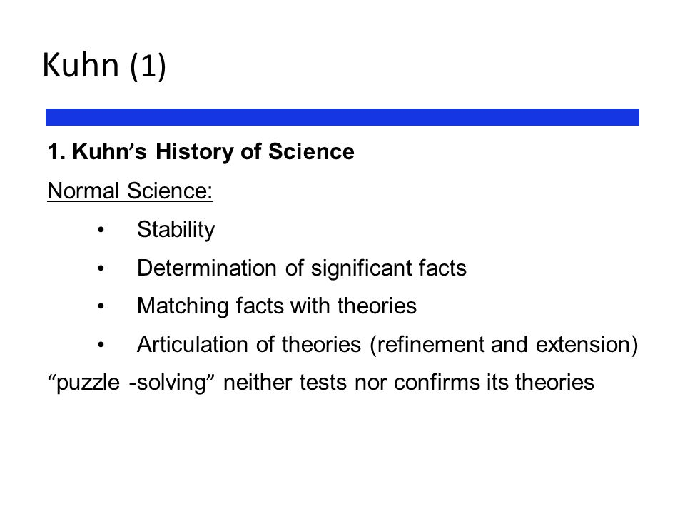 Kuhn (1) 1. Kuhn's History of Science Normal Science: Stability