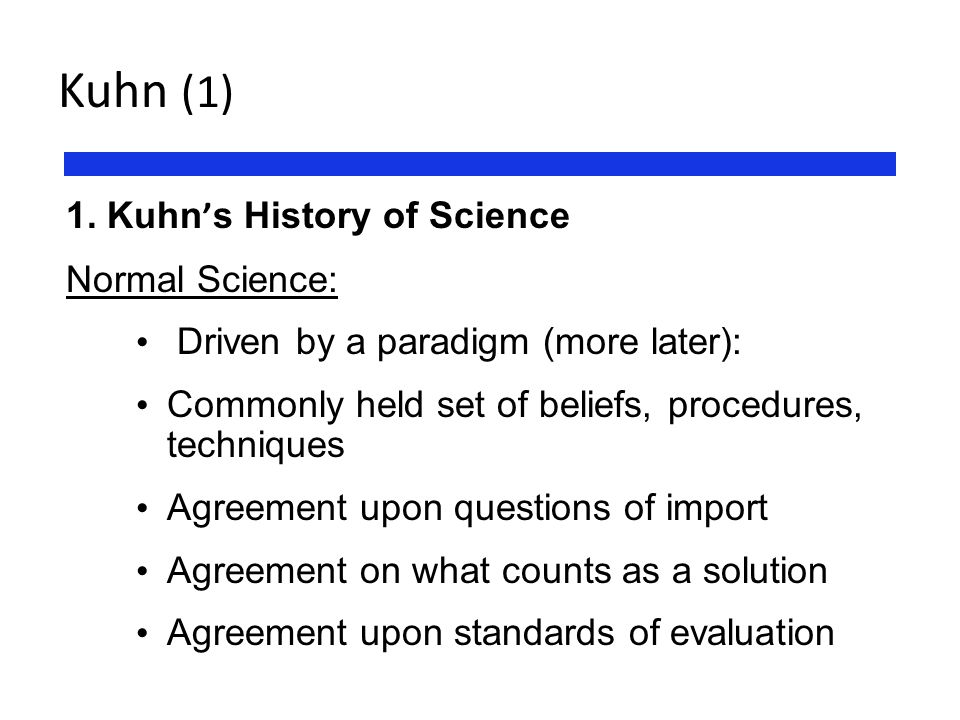 Kuhn (1) 1. Kuhn's History of Science Normal Science: