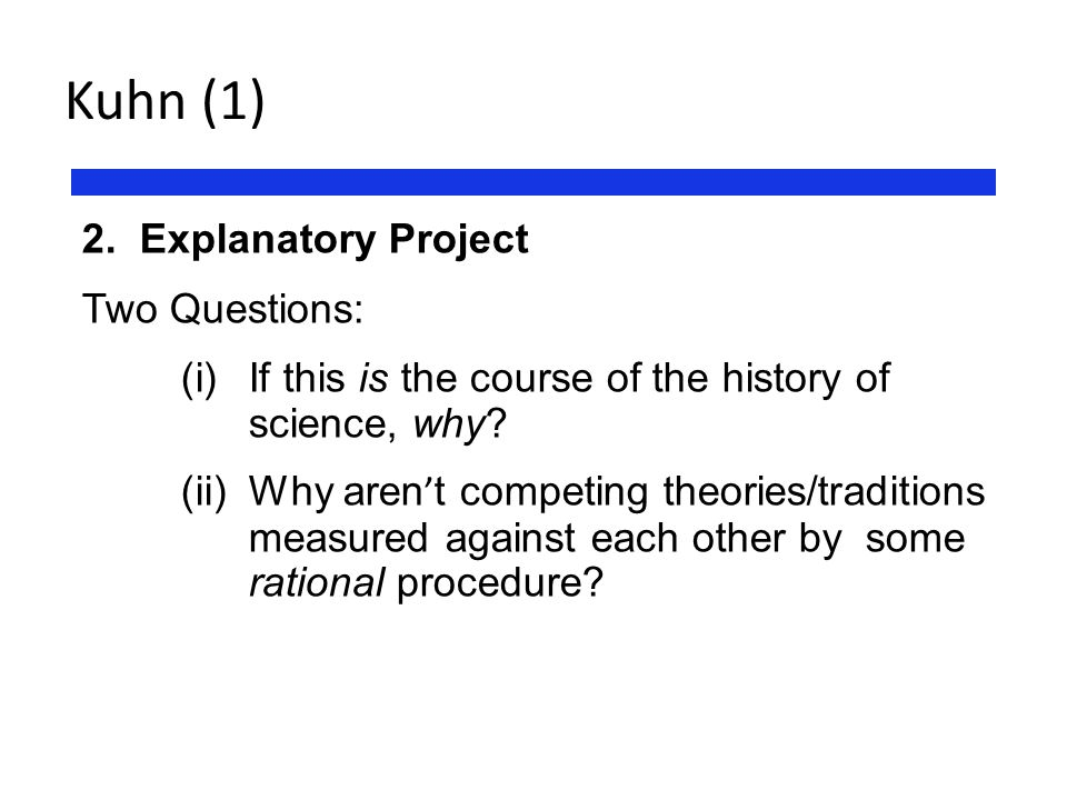 Kuhn (1) 2. Explanatory Project Two Questions: