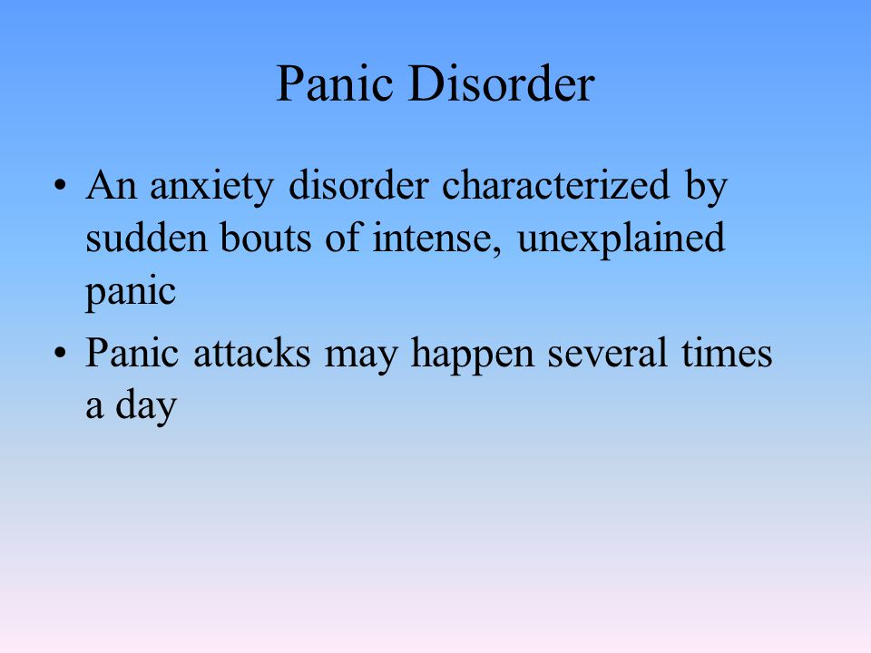 Panic Disorder An anxiety disorder characterized by sudden bouts of intense, unexplained panic.