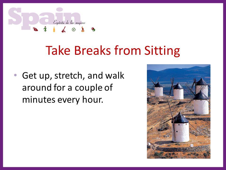 Take Breaks from Sitting