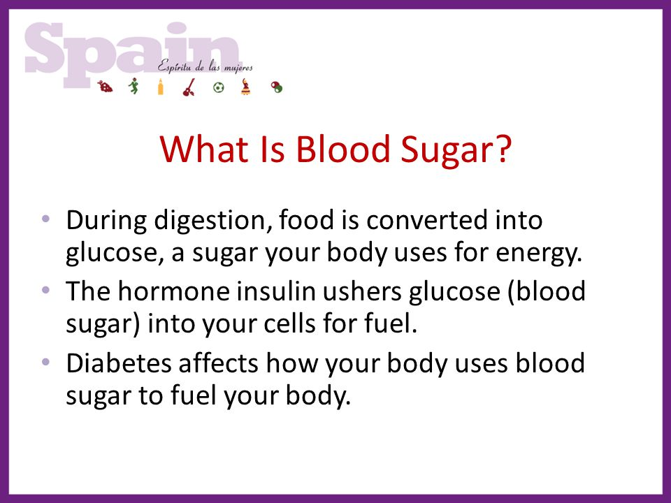 What Is Blood Sugar During digestion, food is converted into glucose, a sugar your body uses for energy.