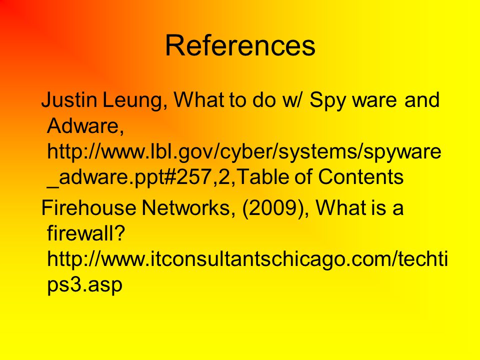 References Justin Leung, What to do w/ Spy ware and Adware, http://www.lbl.gov/cyber/systems/spyware_adware.ppt#257,2,Table of Contents.