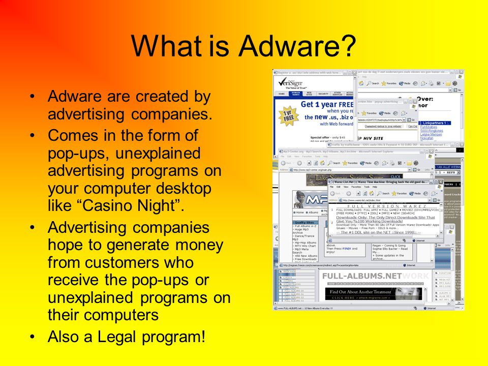 What is Adware Adware are created by advertising companies.