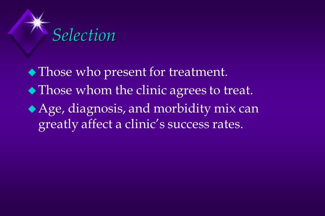 Selection Those who present for treatment.