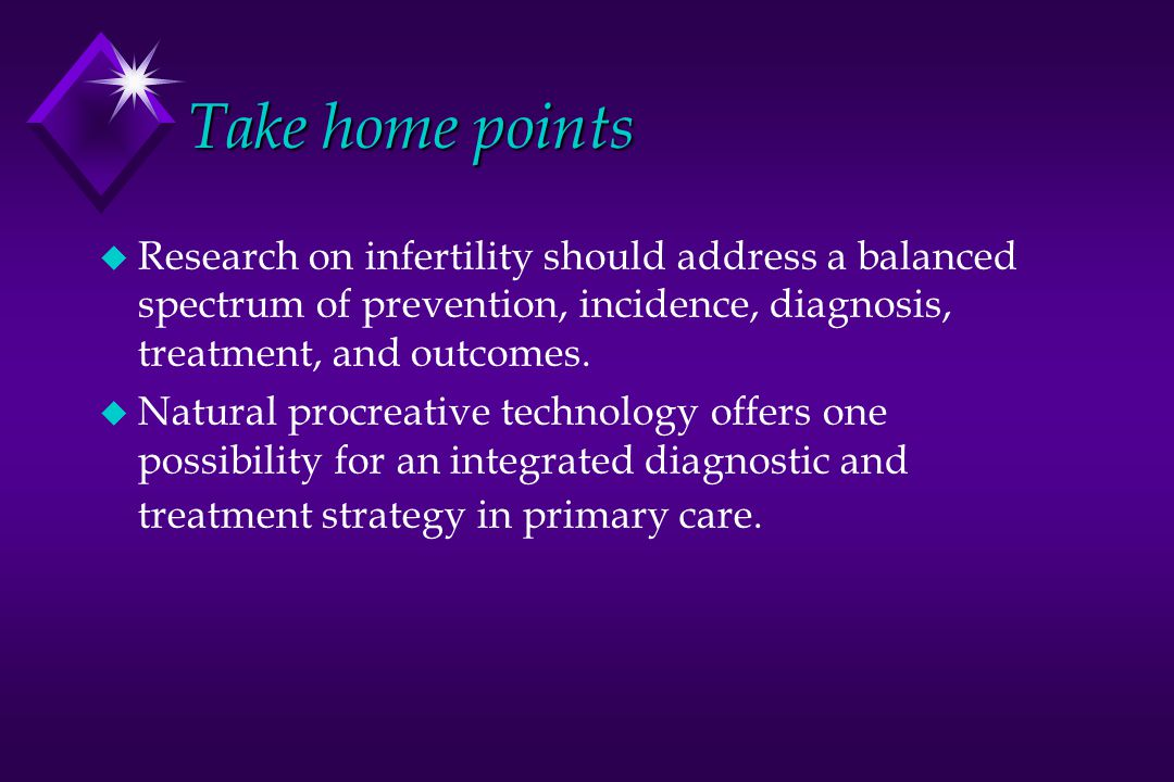 Take home points Research on infertility should address a balanced spectrum of prevention, incidence, diagnosis, treatment, and outcomes.