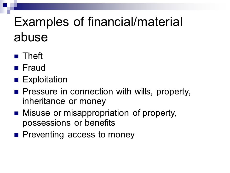 Examples of financial/material abuse