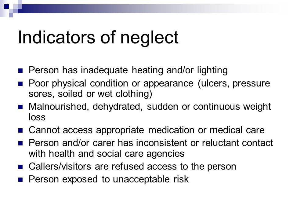 Indicators of neglect Person has inadequate heating and/or lighting