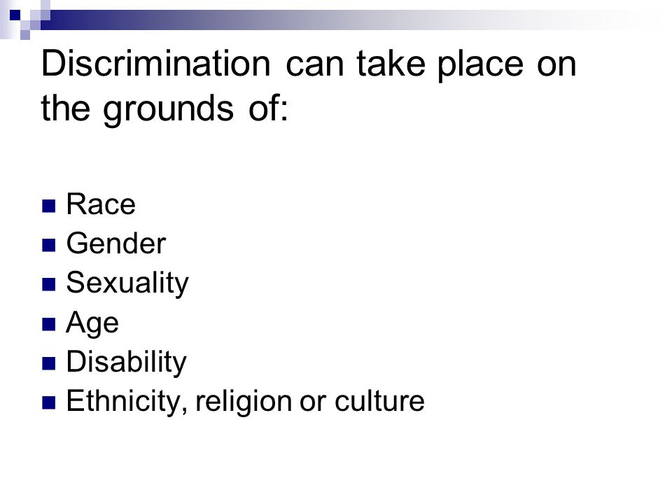 Discrimination can take place on the grounds of: