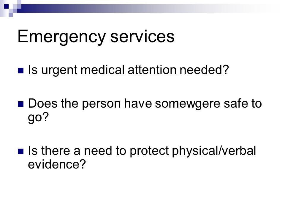 Emergency services Is urgent medical attention needed