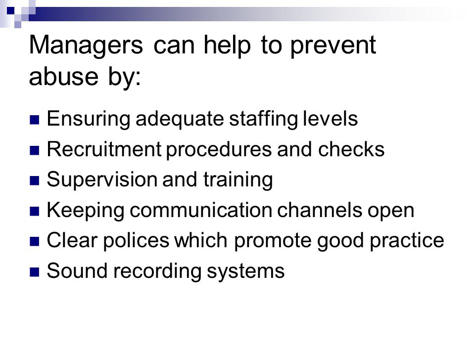 Managers can help to prevent abuse by: