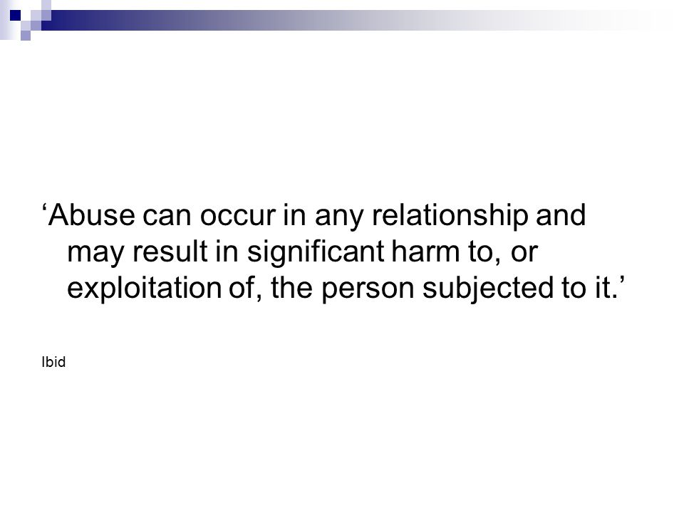 'Abuse can occur in any relationship and may result in significant harm to, or exploitation of, the person subjected to it.'