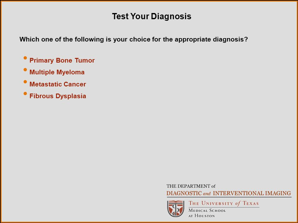 Test Your Diagnosis Which one of the following is your choice for the appropriate diagnosis Primary Bone Tumor.