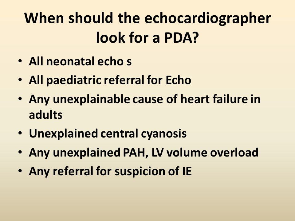 When should the echocardiographer look for a PDA