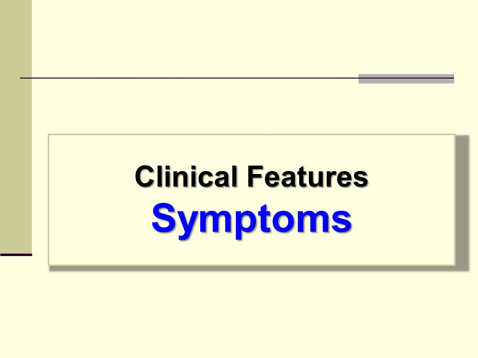 Clinical Features Symptoms