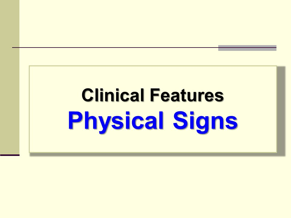 Clinical Features Physical Signs