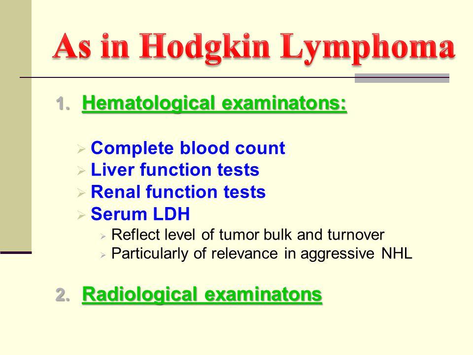 As in Hodgkin Lymphoma Hematological examinatons:
