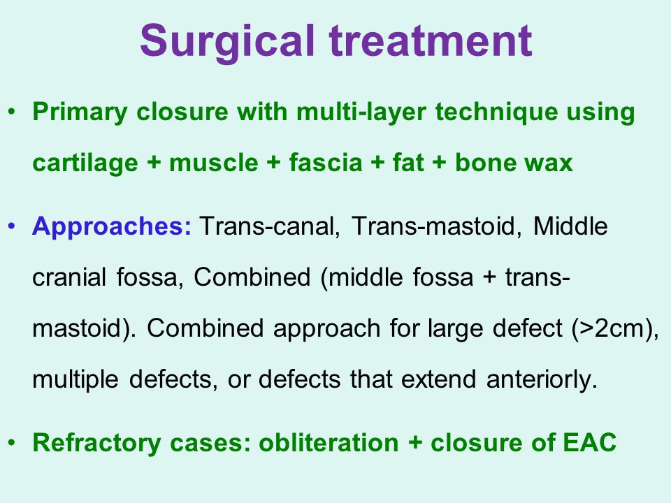 Surgical treatment Primary closure with multi-layer technique using cartilage + muscle + fascia + fat + bone wax.