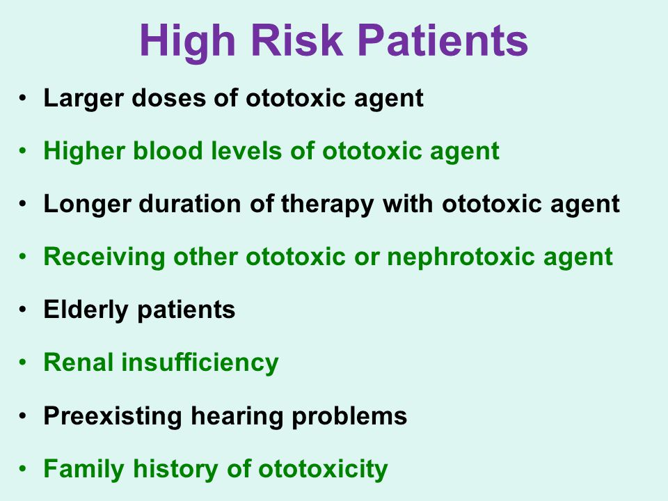 High Risk Patients Larger doses of ototoxic agent