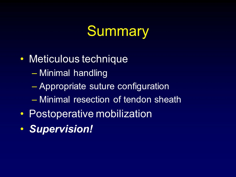 Summary Meticulous technique Postoperative mobilization Supervision!