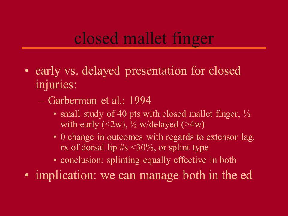 closed mallet finger early vs. delayed presentation for closed injuries: Garberman et al.; 1994.