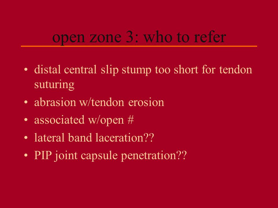 open zone 3: who to refer distal central slip stump too short for tendon suturing. abrasion w/tendon erosion.