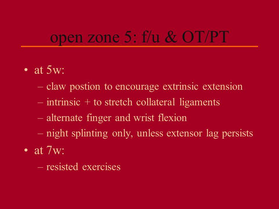 open zone 5: f/u & OT/PT at 5w: at 7w: