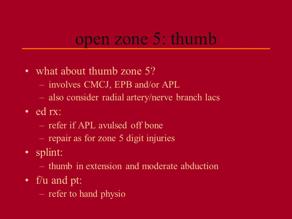 open zone 5: thumb what about thumb zone 5 ed rx: splint: f/u and pt: