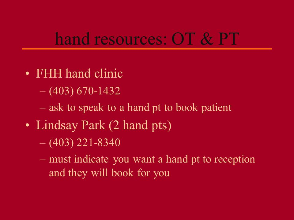 hand resources: OT & PT FHH hand clinic Lindsay Park (2 hand pts)
