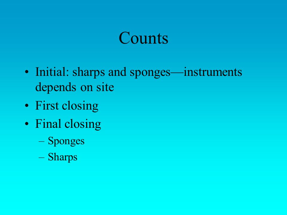 Counts Initial: sharps and sponges—instruments depends on site