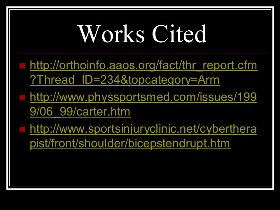 Works Cited http://orthoinfo.aaos.org/fact/thr_report.cfm Thread_ID=234&topcategory=Arm. http://www.physsportsmed.com/issues/1999/06_99/carter.htm.