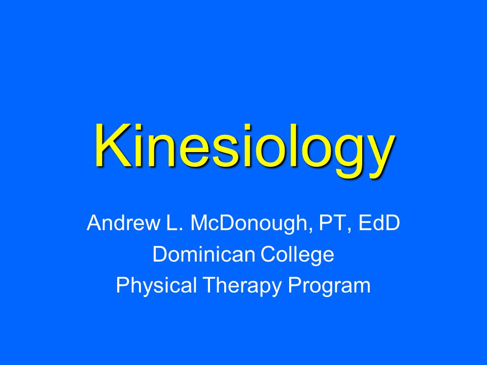 Kinesiology Andrew L. McDonough, PT, EdD Dominican College
