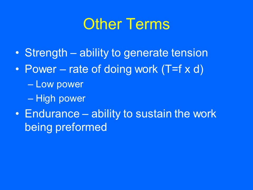 Other Terms Strength – ability to generate tension