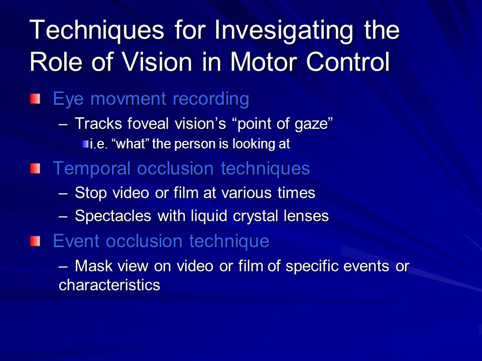 Techniques for Invesigating the Role of Vision in Motor Control
