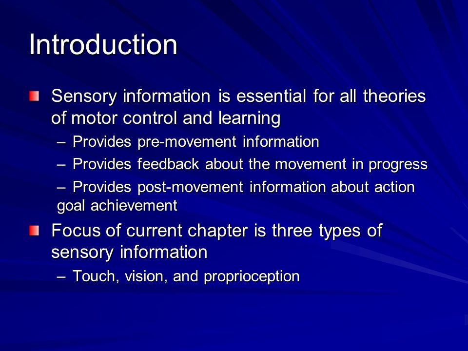 Introduction Sensory information is essential for all theories of motor control and learning. Provides pre-movement information.