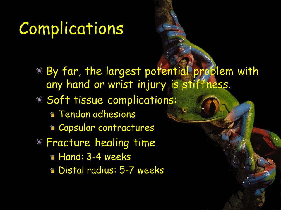 Complications By far, the largest potential problem with any hand or wrist injury is stiffness. Soft tissue complications: