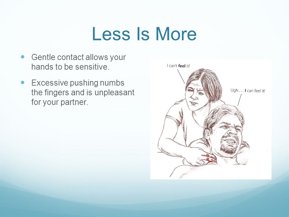 Less Is More Gentle contact allows your hands to be sensitive.
