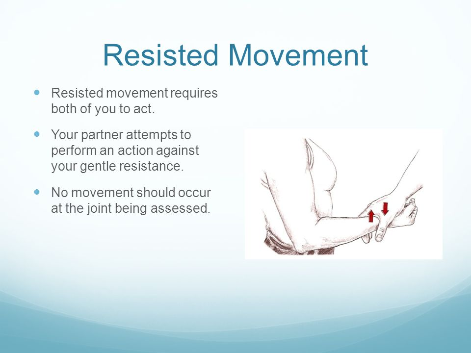 Resisted Movement Resisted movement requires both of you to act.
