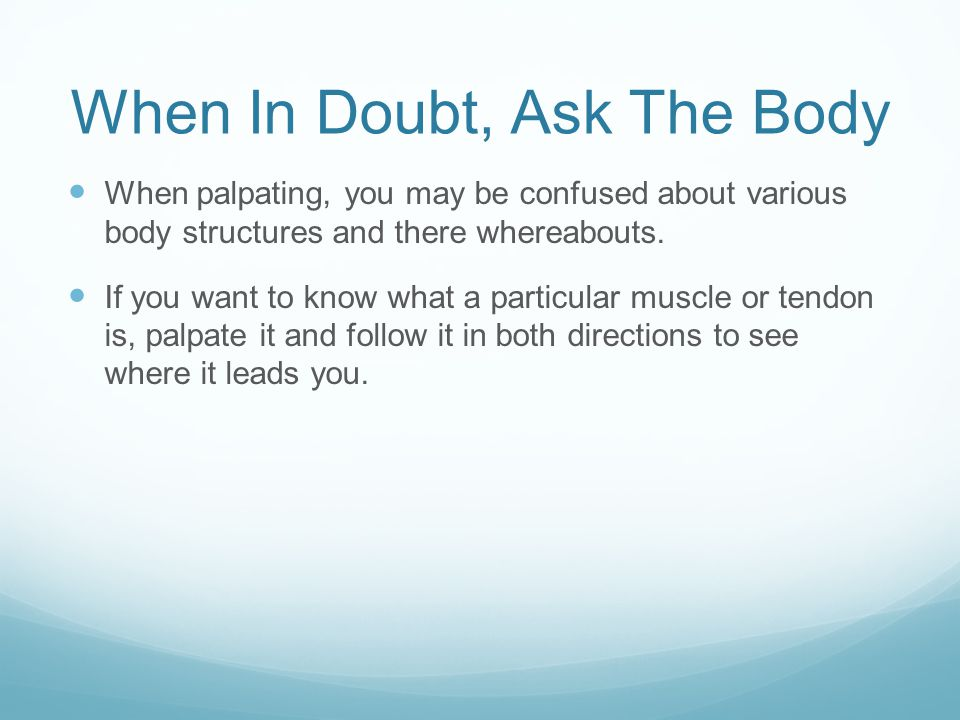 When In Doubt, Ask The Body