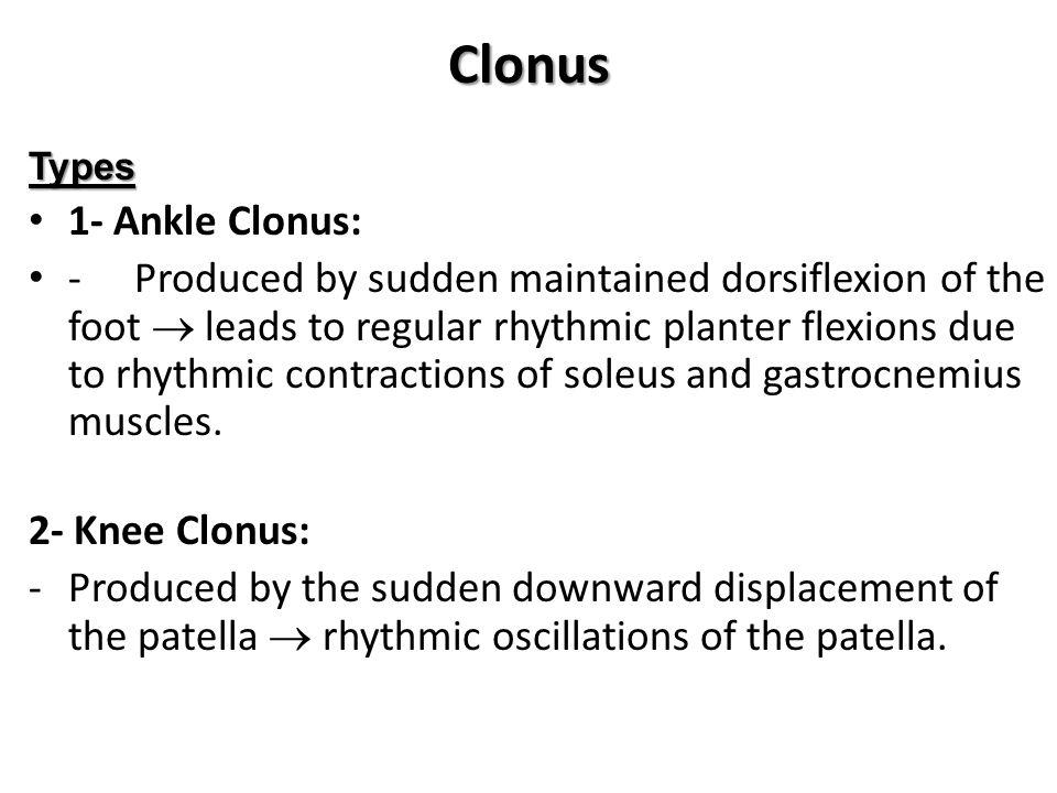 Clonus Types. 1- Ankle Clonus: