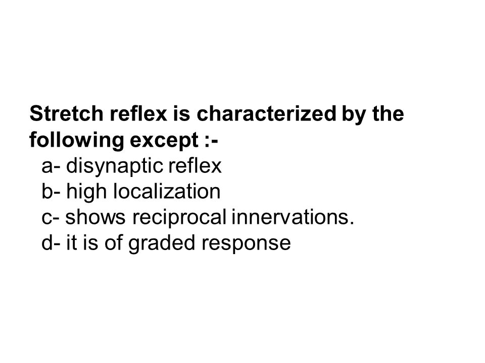 Stretch reflex is characterized by the following except :-